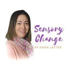 Dana Latter Sensory Change